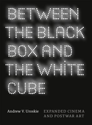Between the Black Box and the White Cube By Uroskie, Andrew V.